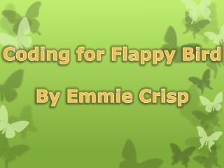 Coding for Flappy Bird By Emmie Crisp