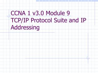 CCNA 1 v3.0 Module 9  TCP/IP Protocol Suite and IP Addressing