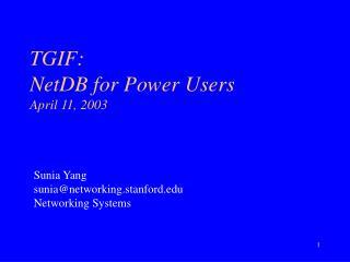 TGIF: NetDB for Power Users April 11, 2003