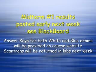 Midterm 1 results posted early next week see BlackBoard