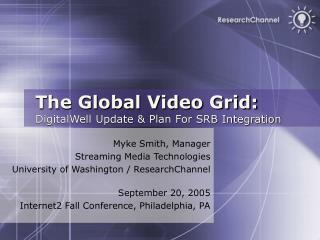 The Global Video Grid: DigitalWell Update & Plan For SRB Integration