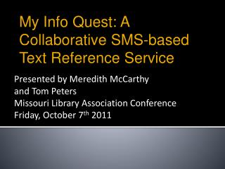 Presented by Meredith McCarthy  and Tom Peters Missouri Library Association Conference