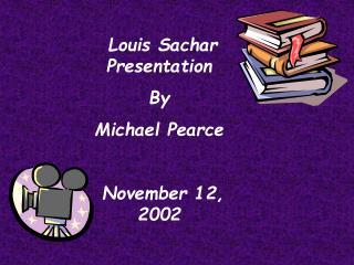 Louis Sachar                           Presentation By Michael Pearce  November 12, 2002