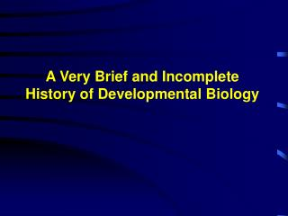 A Very Brief and Incomplete History of Developmental Biology