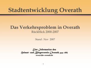 Stadtentwicklung Overath Das Verkehrsproblem in Overath Rückblick 2000-2007 Stand : Nov  2007