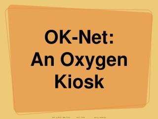 OK-Net:   An Oxygen Kiosk