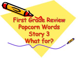 First Grade Review Popcorn Words Story 3 What for?