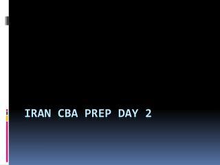 Iran CBA Prep Day 2