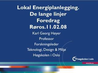 Lokal Energiplanlegging. De lange linjer Foredrag Røros.11.02.08