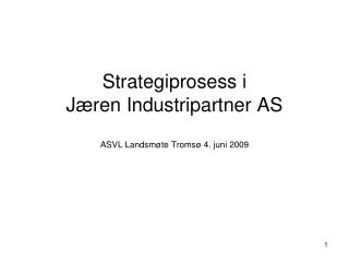 Strategiprosess i  Jæren Industripartner AS ASVL Landsmøte Tromsø 4. juni 2009