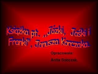 Książka pt. ,,Józki,  Jaśki i  Franki