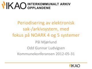 Periodisering av elektronisk  sak-/arkivsystem, med  fokus på NOARK 4 og 5 systemer