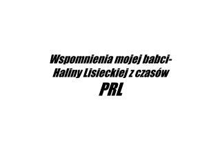 Wspomnienia mojej babci- Haliny Lisieckiej z czasów PRL