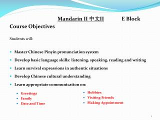 Mandarin II  中文 II  		E Block Course Objectives Students will: