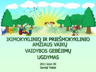 IKIMOKYKLINIO IR PRIE ŠMOKYKLINIO AMŽIAUS VAIKŲ  VAIDYBOS GEBĖJIMŲ  UGDYMAS 2011 kovo 30