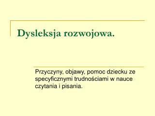Dysleksja rozwojowa.
