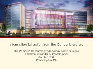 Information Extraction from the Cancer Literature The Pediatric Hematology/Oncology Seminar Series