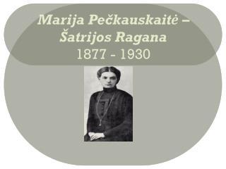 Marija Pečkauskaitė – Šatrijos Ragana 1877 - 1930