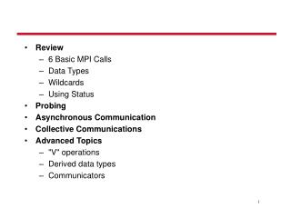 Review  6 Basic MPI Calls Data Types  Wildcards Using Status  Probing Asynchronous Communication