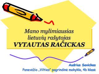 Mano mylimiausias  lietuvių rašytojas VYTAUTAS RAČICKAS