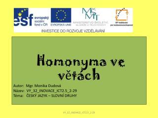 Homonyma  ve větách Autor:  Mgr. Monika Dudová Název:  VY_32_INOVACE_ICT2.5_2-29
