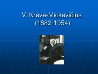 V.  Krėvė-Mickevičius             (1882-1954)