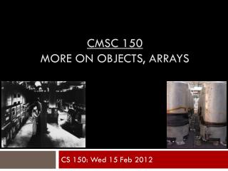 CMSC 150 more on objects, arrays