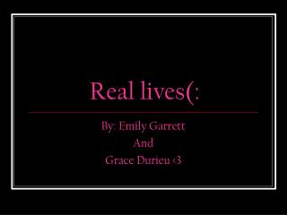 Real lives(: