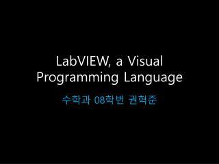 LabVIEW, a Visual Programming Language