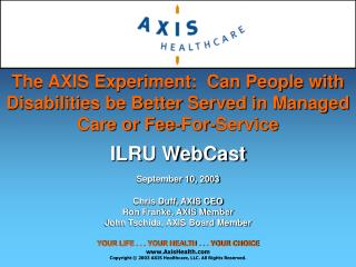 ILRU WebCast September 10, 2003 Chris Duff, AXIS CEO Ron Franke, AXIS Member