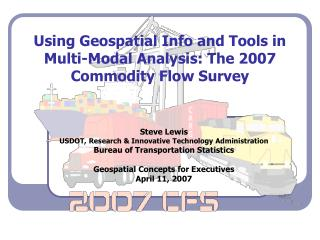 Using Geospatial Info and Tools in Multi-Modal Analysis: The 2007 Commodity Flow Survey