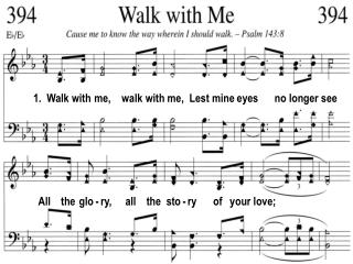 1.  Walk with  me,    walk with me,  Lest mine eyes      no longer see