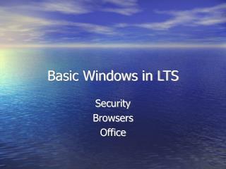 Basic Windows in LTS