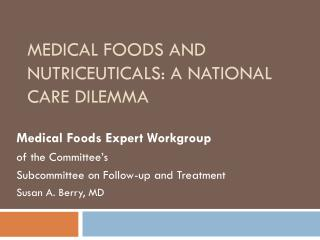 MEDICAL FOODS AND NUTRICEUTICALS: A NATIONAL CARE DILEMMA