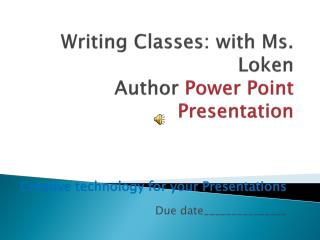 Writing Classes: with Ms. Loken Author  Power Point Presentation