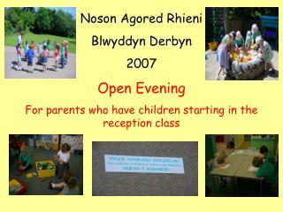 Noson Agored Rhieni  Blwyddyn Derbyn  2007 Open Evening