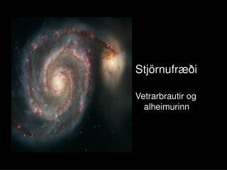 Stjörnufræði Vetrarbrautir og alheimurinn