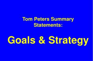 Tom Peters Summary Statements:  Goals  Strategy