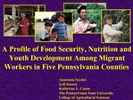 A Profile of Food Security, Nutrition and Youth Development Among Migrant Workers in Five Pennsylvania Counties