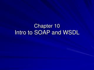 Chapter 10 Intro to SOAP and WSDL