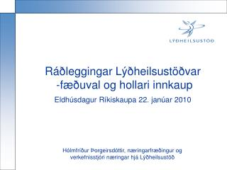 Ráðleggingar Lýðheilsustöðvar  -fæðuval og hollari innkaup  Eldhúsdagur Ríkiskaupa 22. janúar 2010