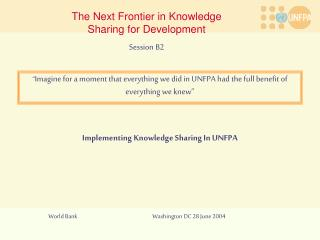 """ Imagine for a moment that everything we did in UNFPA had the full benefit of everything we knew"""