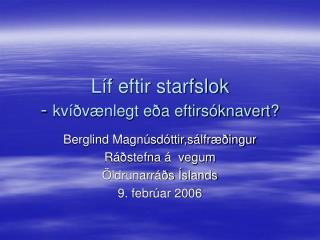 Líf eftir starfslok -  kvíðvænlegt eða eftirsóknavert?