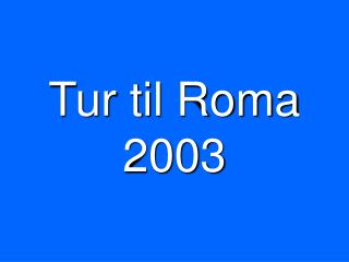 Tur til Roma 2003
