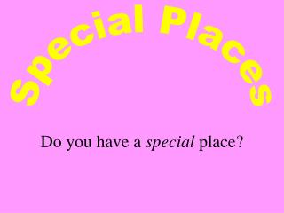 Do you have a special place