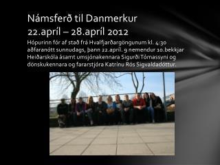 Námsferð til Danmerkur 22.apríl – 28.apríl 2012