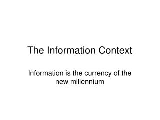 The Information Context