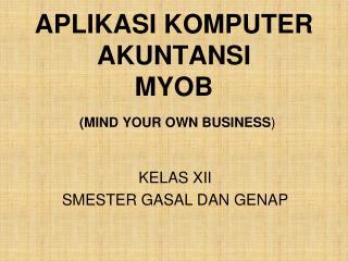 APLIKASI KOMPUTER AKUNTANSI MYOB (MIND YOUR OWN BUSINESS )