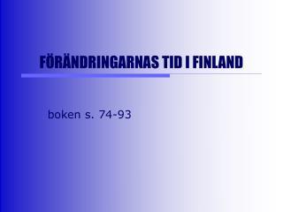 FÖRÄNDRINGARNAS TID I FINLAND
