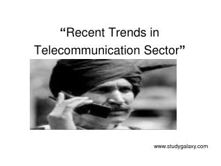 """ Recent Trends in Telecommunication Sector """